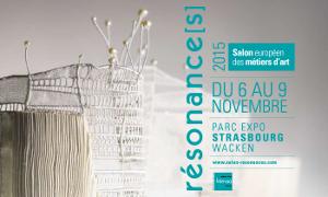 RESONNANCE(S), le Salon Européen des Métiers d'Art au Wacken à Strasbourg du 6 au 9 novembre 2015
